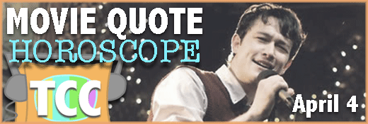 Movie Quote Horoscope - April 4